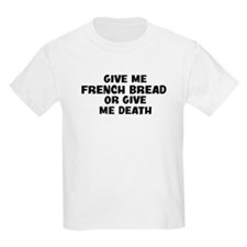 Give me French Bread T-Shirt