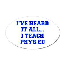 IVE-HEARD-IT-ALL-I-TEACH-PHYS-ED-FRESH-BLUE Wall D