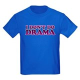 I Don't Do Drama Shirt - No D T