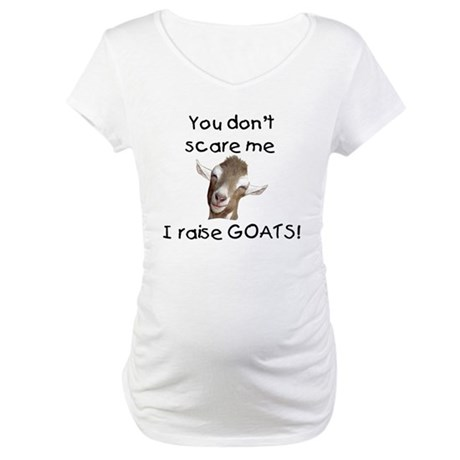GOAT- You Don't Scare me Maternity T-Shirt