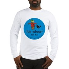 No wheat for me Long Sleeve T-Shirt