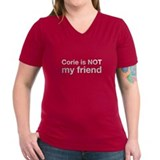 Corie Is NOT My Friend Shirt