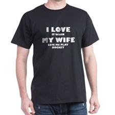 When My Wife Lets Me Play Hockey T-Shirt
