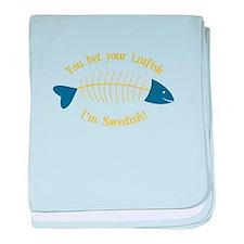 You Bet Your Lutfisk I'm Swedish! baby blanket