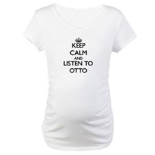 Keep Calm and Listen to Otto Shirt