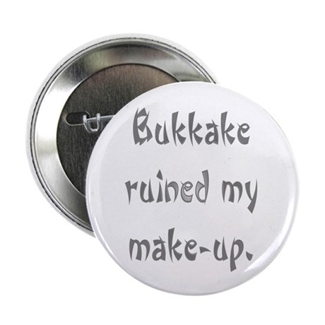 "bukkake ruined my make-up 2.25"" Button (10 pack)"