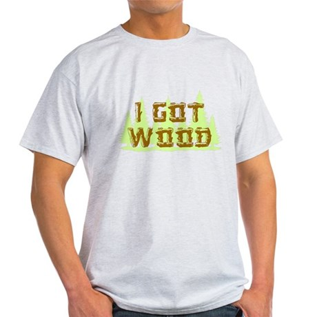 I Got Wood Light T-Shirt