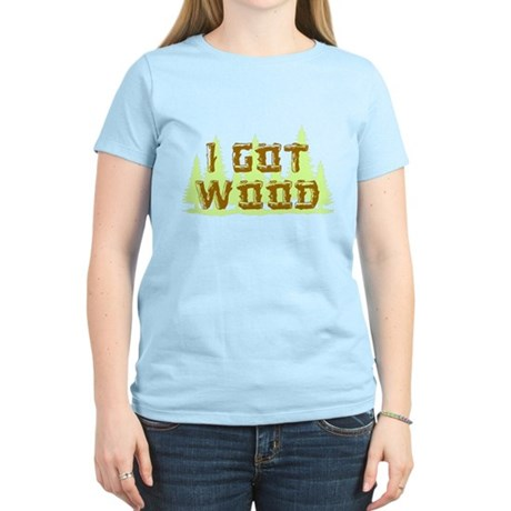 I Got Wood Womens Light T-Shirt