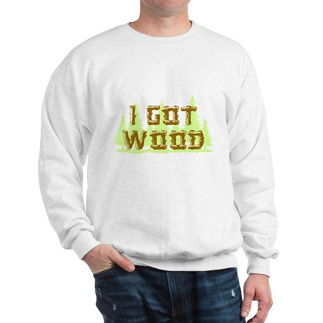 I Got Wood Sweatshirt