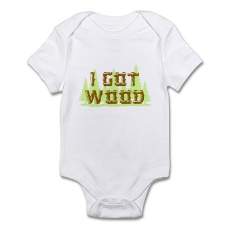 I Got Wood Infant Bodysuit
