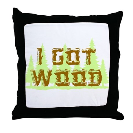 I Got Wood Throw Pillow