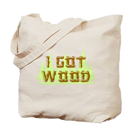 I Got Wood Tote Bag