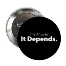 Button: The Answer? It Depends.