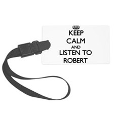 Keep Calm and Listen to Robert Luggage Tag