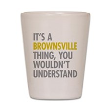 Brownsville Thing Shot Glass