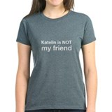 Katelin Is NOT My Friend Tee