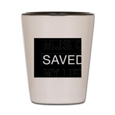 Music saved my life Shot Glass