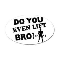 Do You Even Lift Bro? Wall Decal