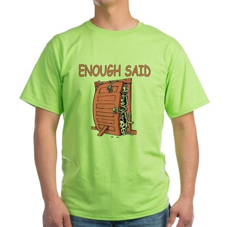 Skeletons In My Closet (Enoug Green T-Shirt