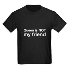 Queen Is NOT My Friend T