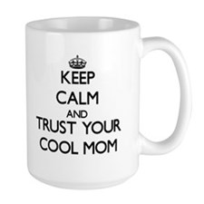 Keep Calm and Trust your Cool Mom Mugs