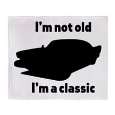 Im Not Old, Im a Classic Throw Blanket