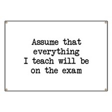 Assume that everything I teach will be on the exam