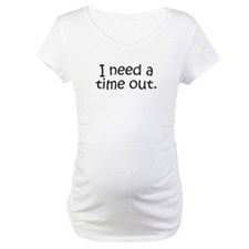 I need a time out! Shirt