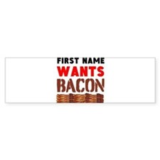 Wants Bacon Bumper Car Sticker