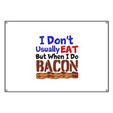 I Dont Usually Eat But When I Do Bacon Banner