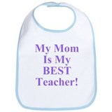 My Mom Is My Best Teacher Bib