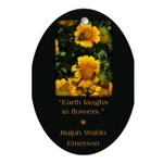 Earth Laughs in Flowers Ornament (Oval)