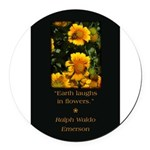 Earth Laughs in Flowers Round Car Magnet