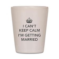 I Can't Keep Calm, I'm Getting Married Shot Glass