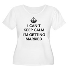 I Can't Keep Calm, I'm Getting Married Plus Size T