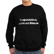 Congratulations, youre not illiterate Sweatshirt