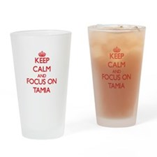 Keep Calm and focus on Tamia Drinking Glass