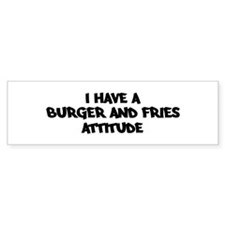 BURGER AND FRIES attitude Bumper Bumper Sticker
