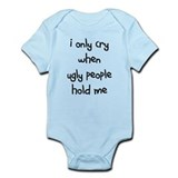 I ONLY CRY WHEN UGLY PEOPLE H Infant Bodysuit