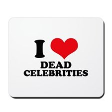 I Love (Heart) Dead Celebriti Mousepad