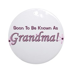Soon To Be Known As Grandma Ornament (Round)