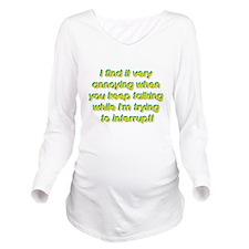 veryannoying.jpg Long Sleeve Maternity T-Shirt