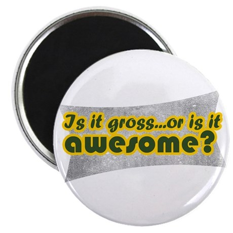 Gross or Awesome? Magnet