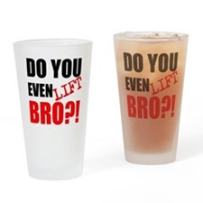 DO YOU EVEN LIFT BRO?! Drinking Glass