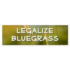 Bumper Sticker: Legalize Bluegrass (NOW !!)