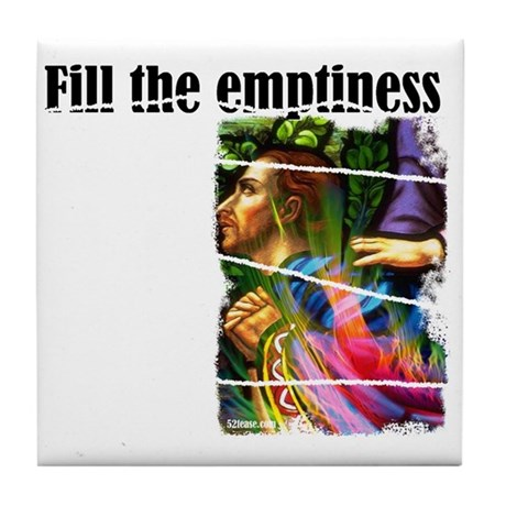 Fill the Emptiness Tile Coaster