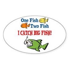 One Fish Two Fish I Catch Big Fish! Oval Decal