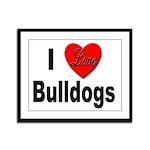 I Love Bulldogs Framed Panel Print