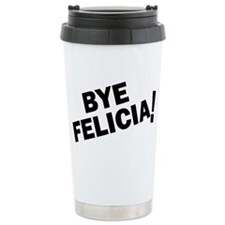 BYE FELICIA Travel Mug