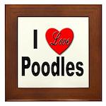I Love Poodles Framed Tile